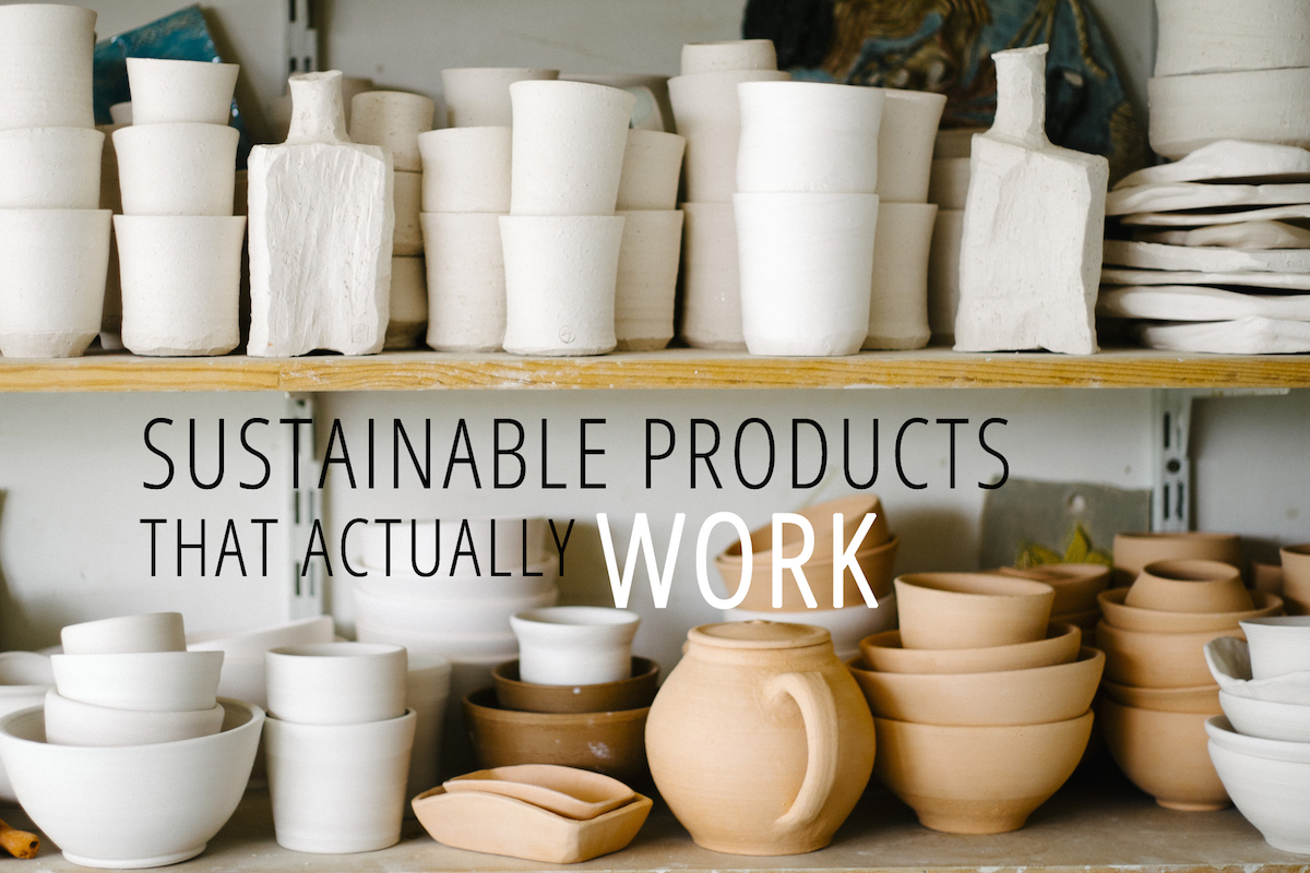 Sustainable products that actually work