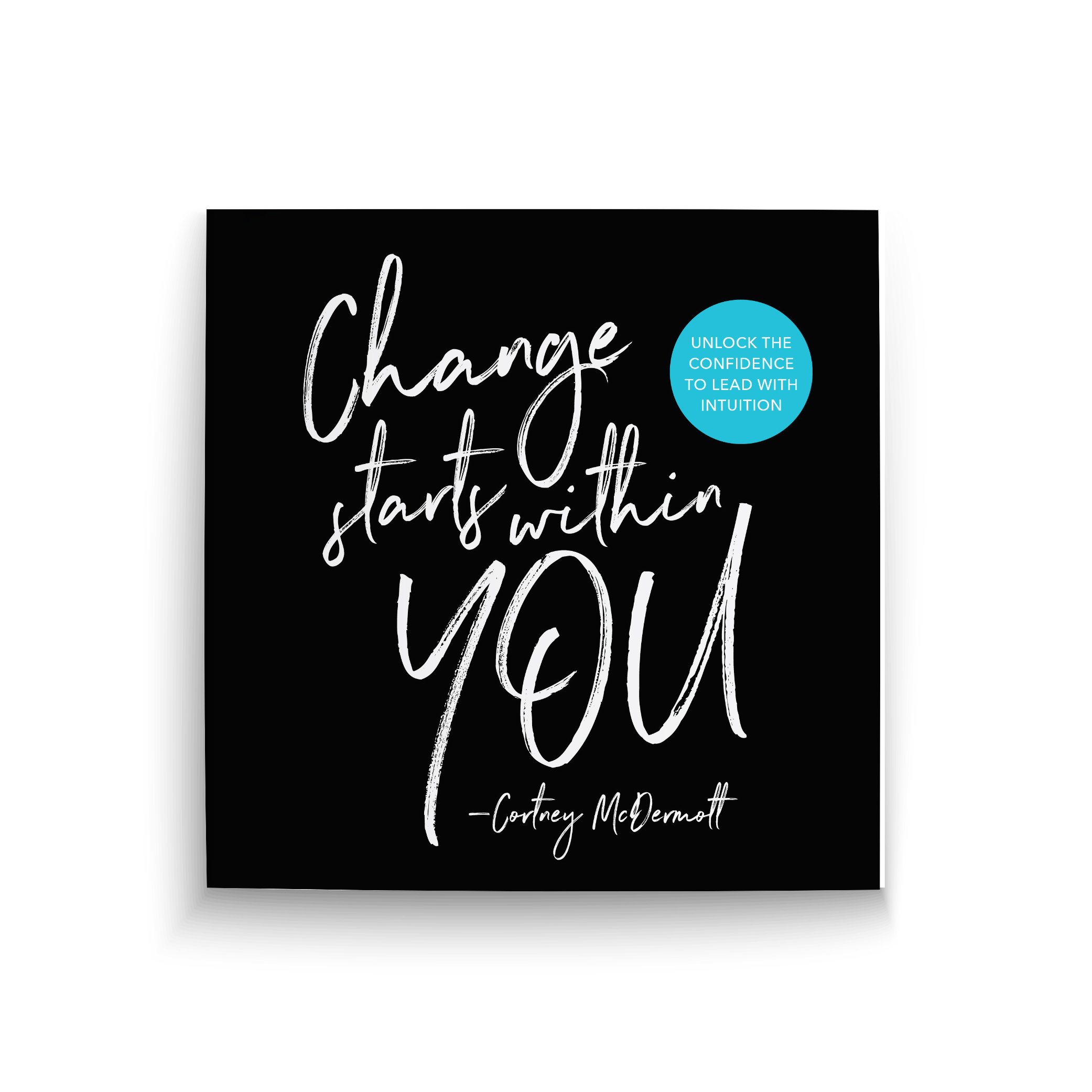 Change Starts Within You - Cortney McDermott