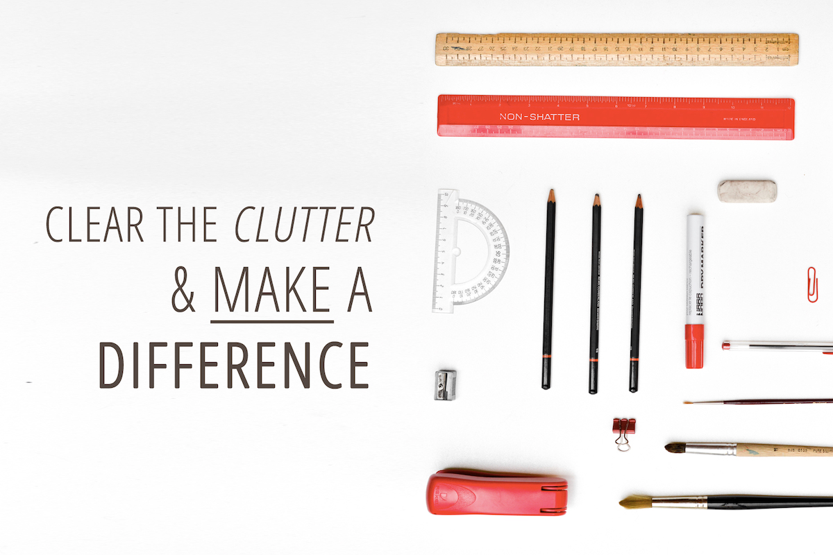 Clear the clutter and make a difference
