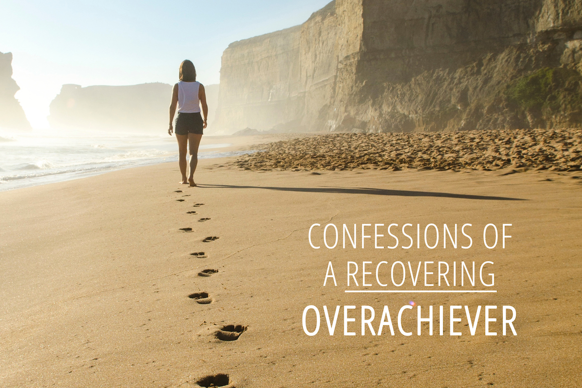 Confessions of a recovering overachiever