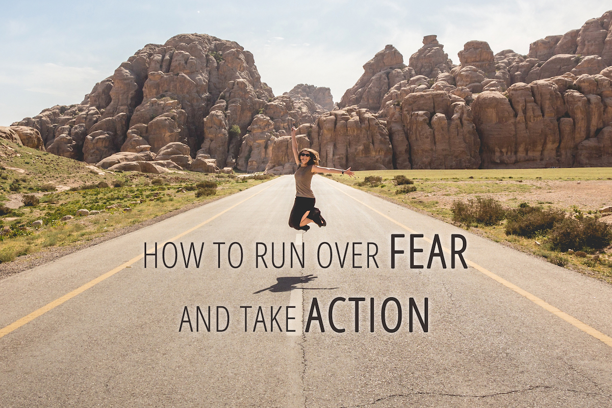 How to run over fear and take action