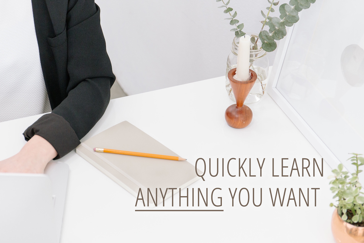 Quickly learn anything you want