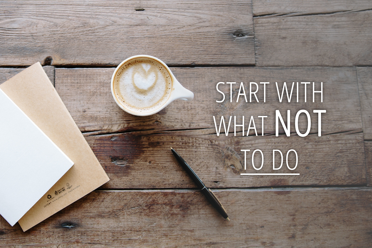 Start with not to do