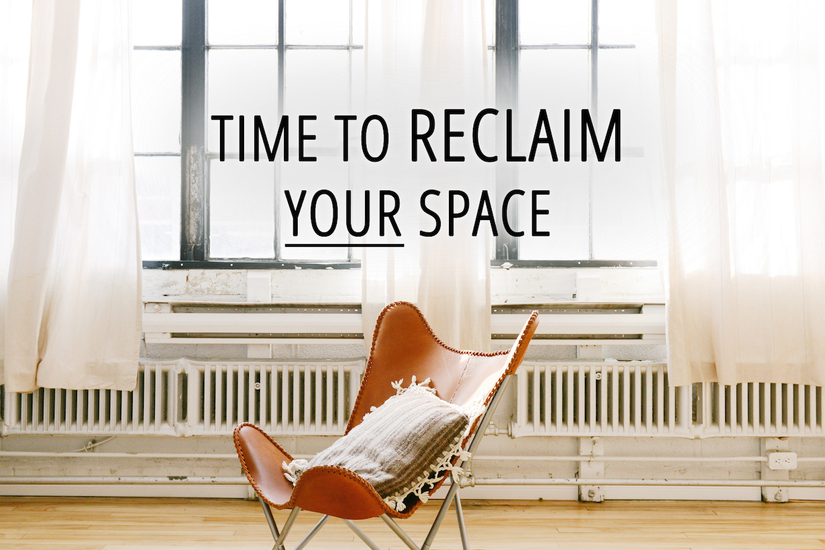 Time to reclaim your space