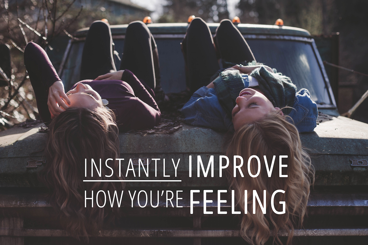Instantly improve how you're feeling