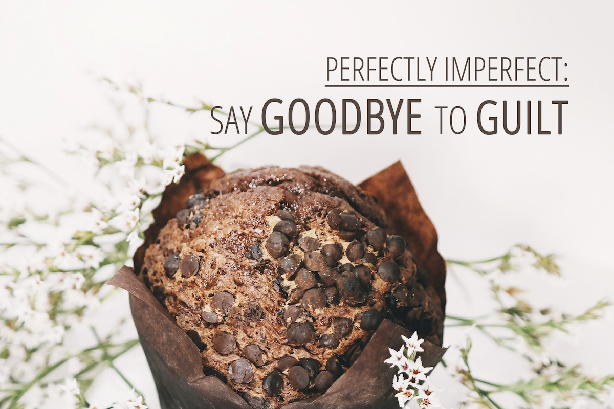 Perfectly Imperfect: Say Goodbye to Guilt