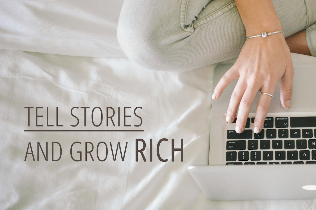 Tell stories and Grown rich